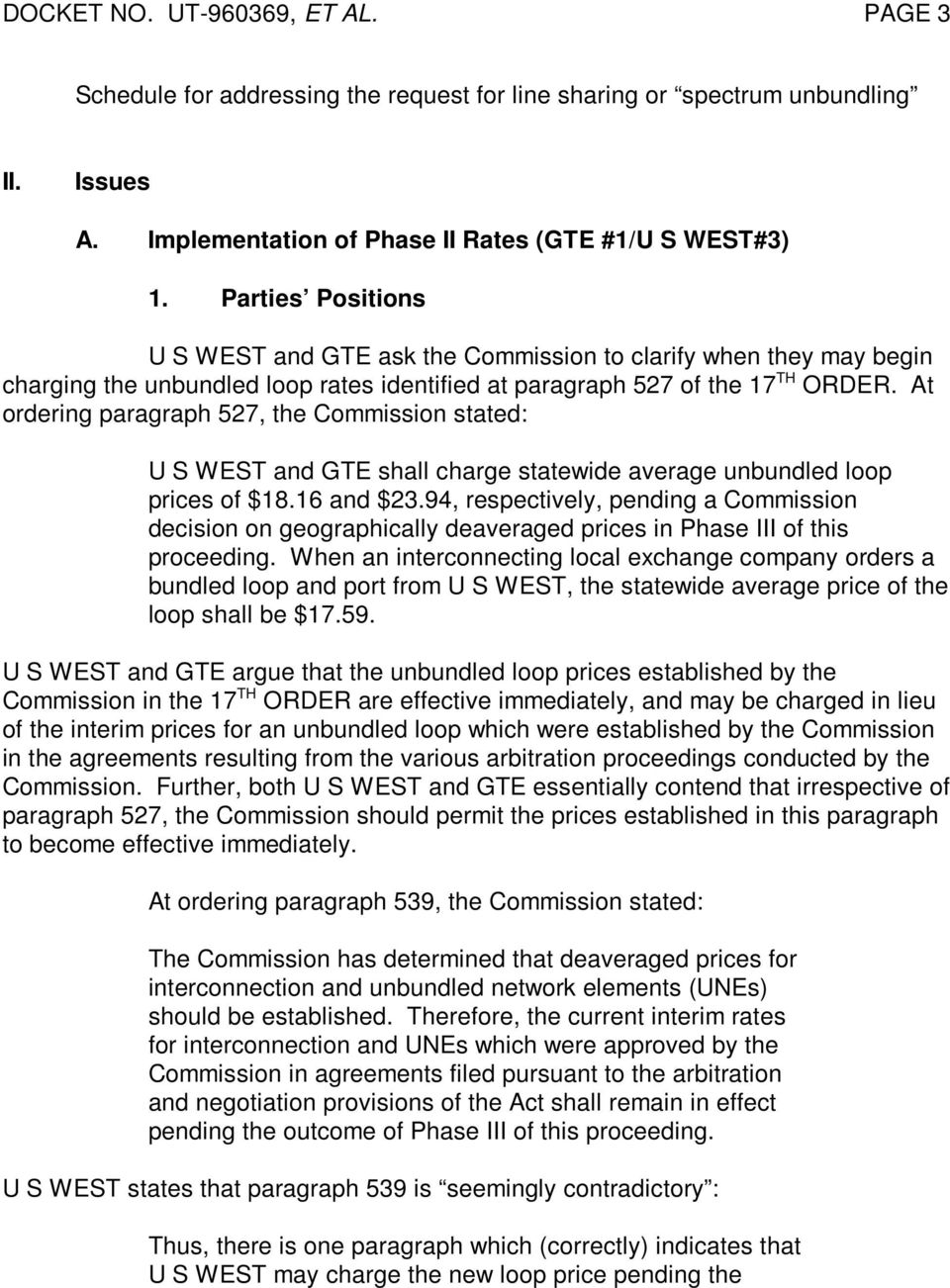 At ordering paragraph 527, the Commission stated: U S WEST and GTE shall charge statewide average unbundled loop prices of $18.16 and $23.