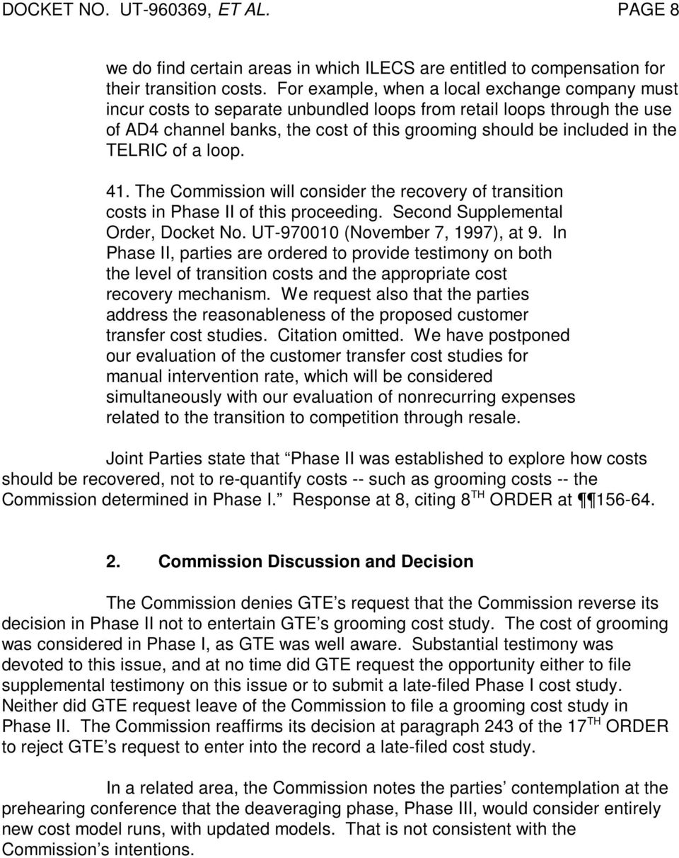 TELRIC of a loop. 41. The Commission will consider the recovery of transition costs in Phase II of this proceeding. Second Supplemental Order, Docket No. UT-970010 (November 7, 1997), at 9.