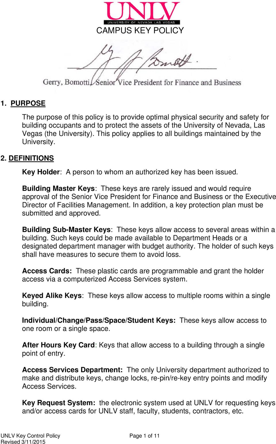 This policy applies to all buildings maintained by the University. 2. DEFINITIONS Key Holder: A person to whom an authorized key has been issued.