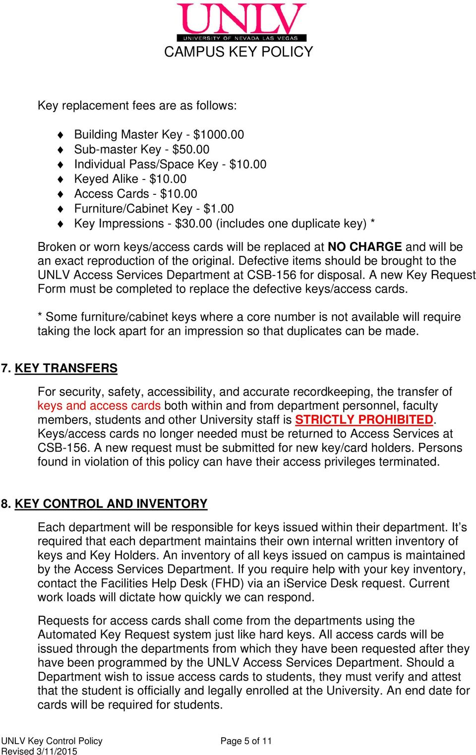 Defective items should be brought to the UNLV Access Services Department at CSB-156 for disposal. A new Key Request Form must be completed to replace the defective keys/access cards.