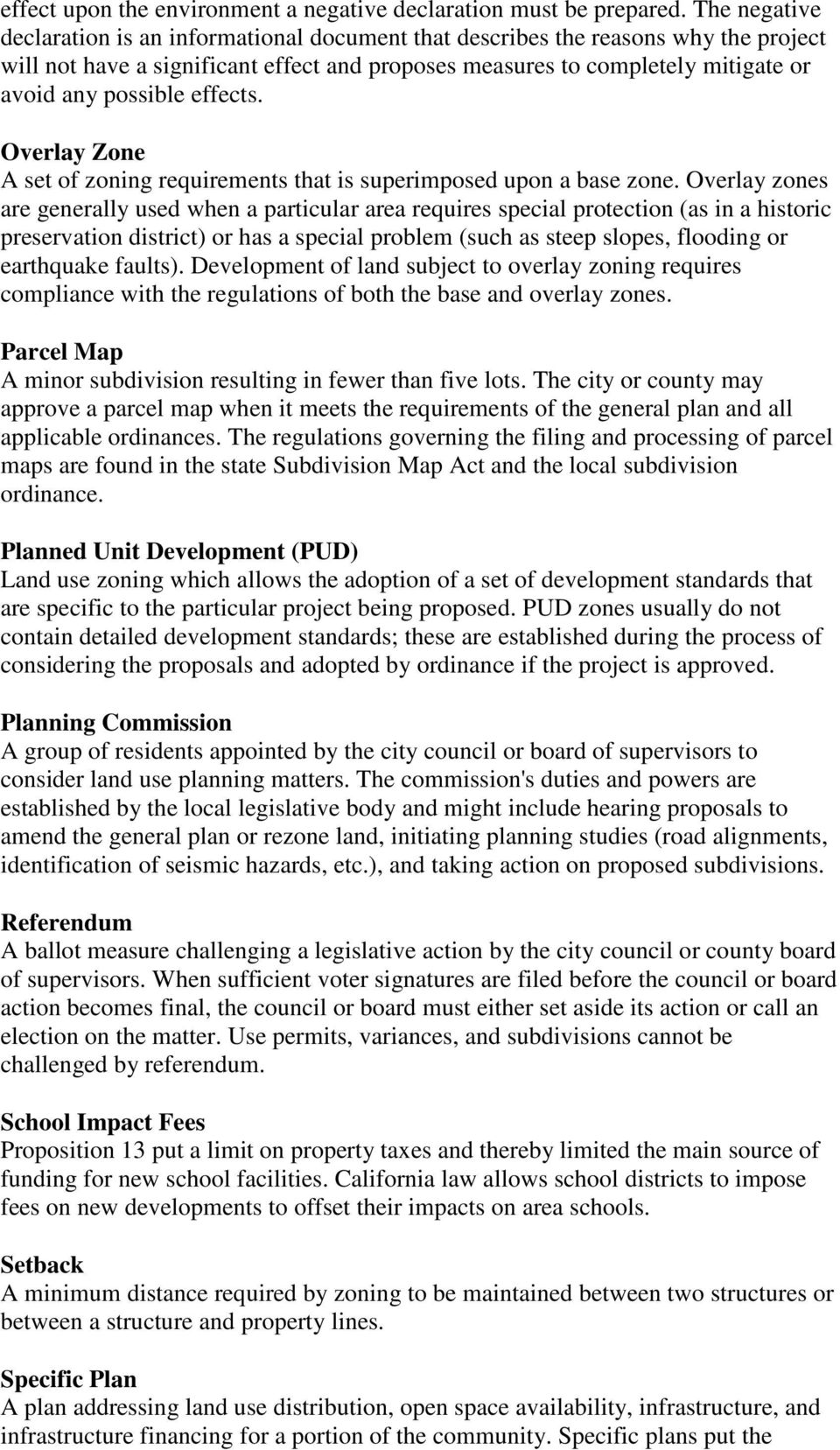 effects. Overlay Zone A set of zoning requirements that is superimposed upon a base zone.