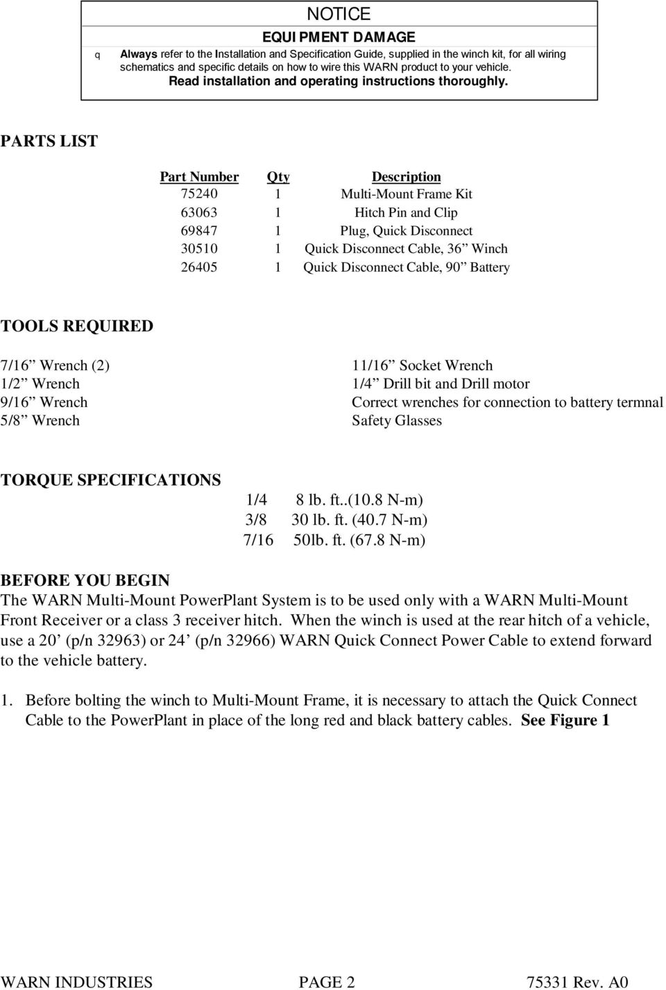 PARTS LIST Part Number Qty Description 75240 1 Multi-Mount Frame Kit 63063 1 Hitch Pin and Clip 69847 1 Plug, Quick Disconnect 30510 1 Quick Disconnect Cable, 36 Winch 26405 1 Quick Disconnect Cable,