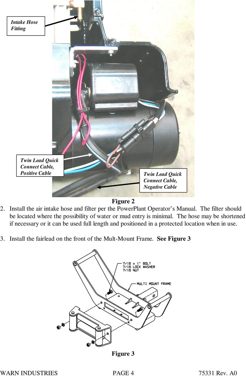 The filter should be located where the possibility of water or mud entry is minimal.