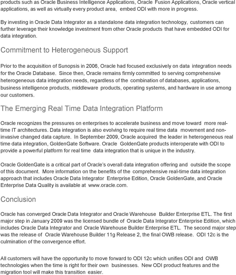 data integration. Commitment to Heterogeneous Support Prior to the acquisition of Sunopsis in 2006, Oracle had focused exclusively on data integration needs for the Oracle Database.