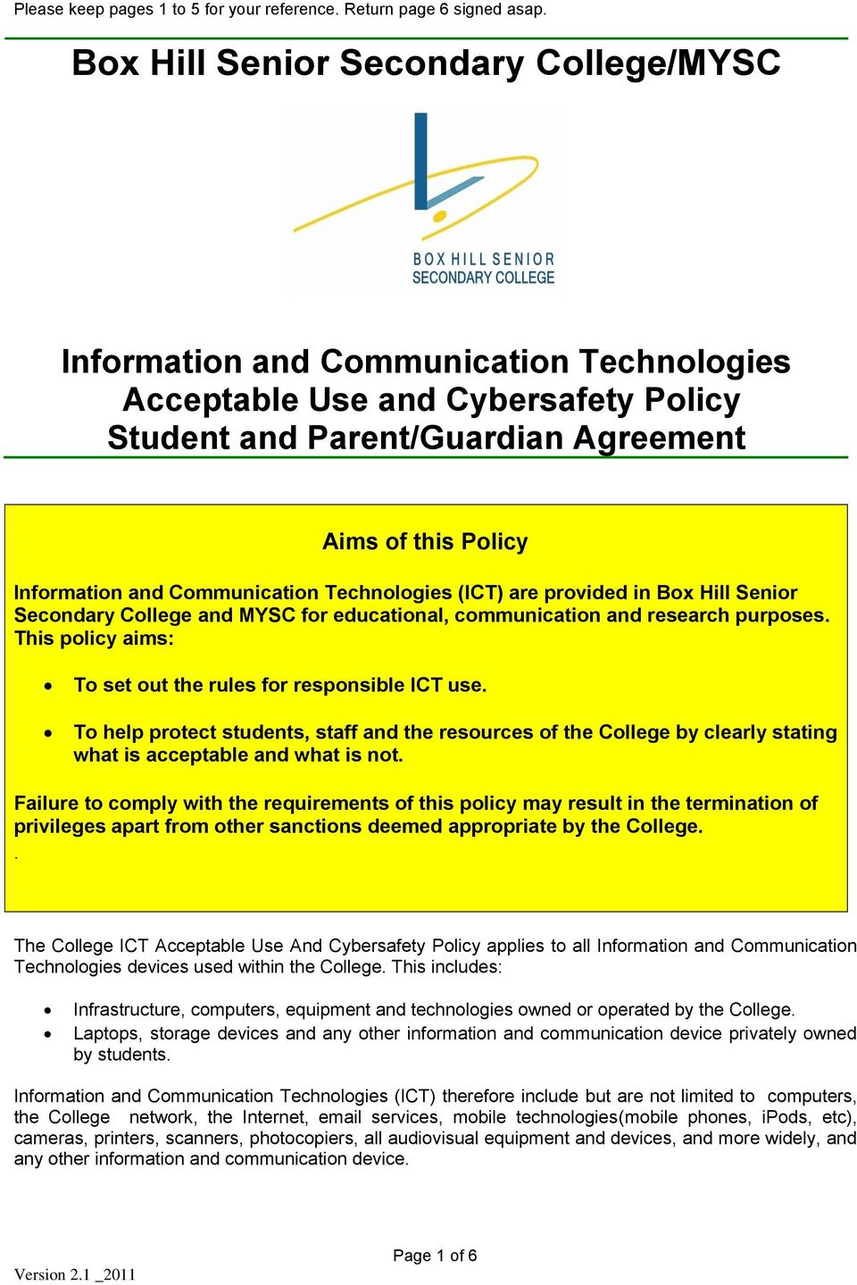 This policy aims: To set out the rules for responsible ICT use. To help protect students, staff and the resources of the College by clearly stating what is acceptable and what is not.