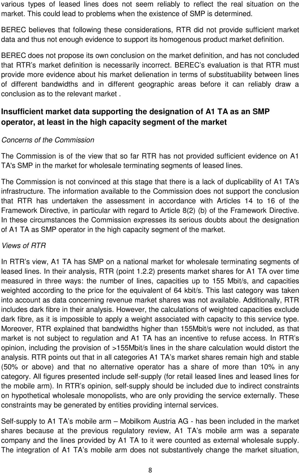 BEREC does not propose its own conclusion on the market definition, and has not concluded that RTR s market definition is necessarily incorrect.