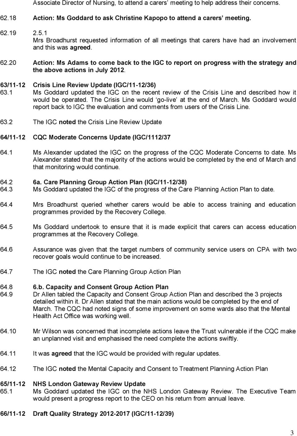 20 Action: Ms Adams to come back to the IGC to report on progress with the strategy and the above actions in July 2012. 63/11-12 Crisis Line Review Update (IGC/11-12/36) 63.