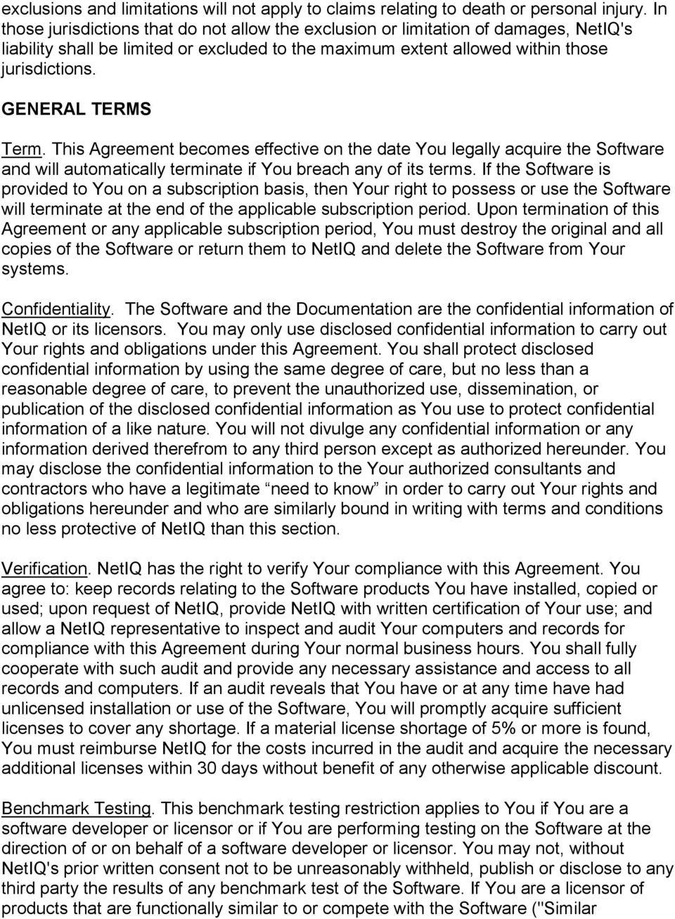 GENERAL TERMS Term. This Agreement becomes effective on the date You legally acquire the Software and will automatically terminate if You breach any of its terms.
