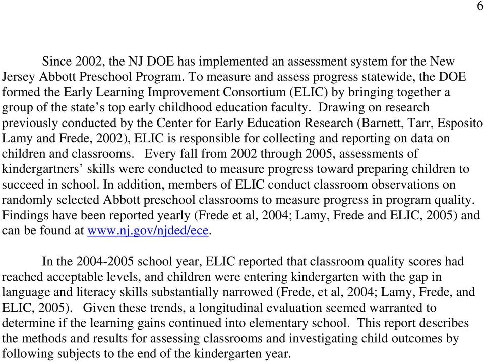 Drawing on research previously conducted by the Center for Early Education Research (Barnett, Tarr, Esposito Lamy and Frede, 22), ELIC is responsible for collecting and reporting on data on children