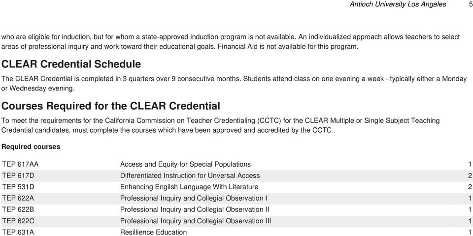 CLEAR Credential Schedule The CLEAR Credential is completed in 3 quarters over 9 consecutive months. Students attend class on one evening a week - typically either a Monday or Wednesday evening.