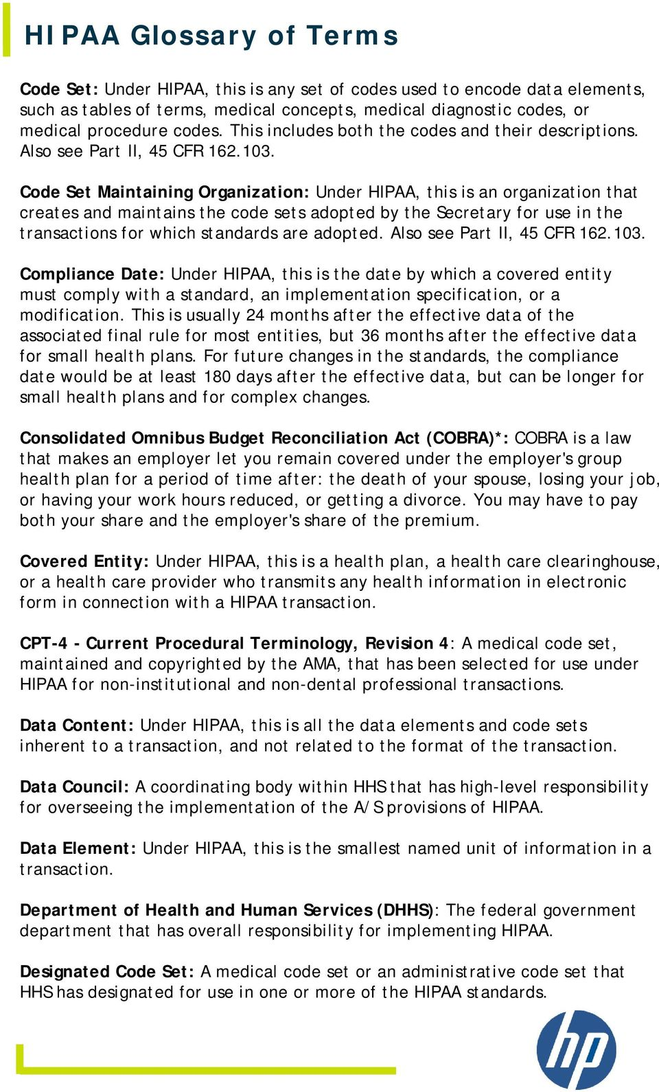 Code Set Maintaining Organization: Under HIPAA, this is an organization that creates and maintains the code sets adopted by the Secretary for use in the transactions for which standards are adopted.