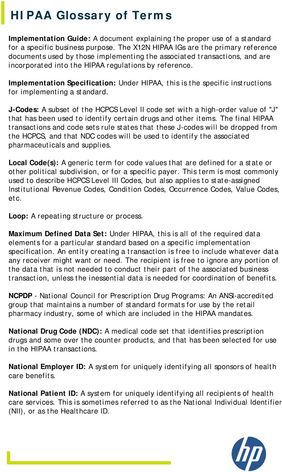 Implementation Specification: Under HIPAA, this is the specific instructions for implementing a standard.