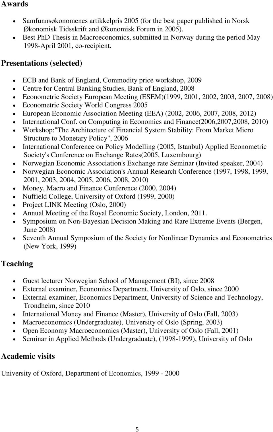 Presentations (selected) ECB and Bank of England, Commodity price workshop, 2009 Centre for Central Banking Studies, Bank of England, 2008 Econometric Society European Meeting (ESEM)(1999, 2001,