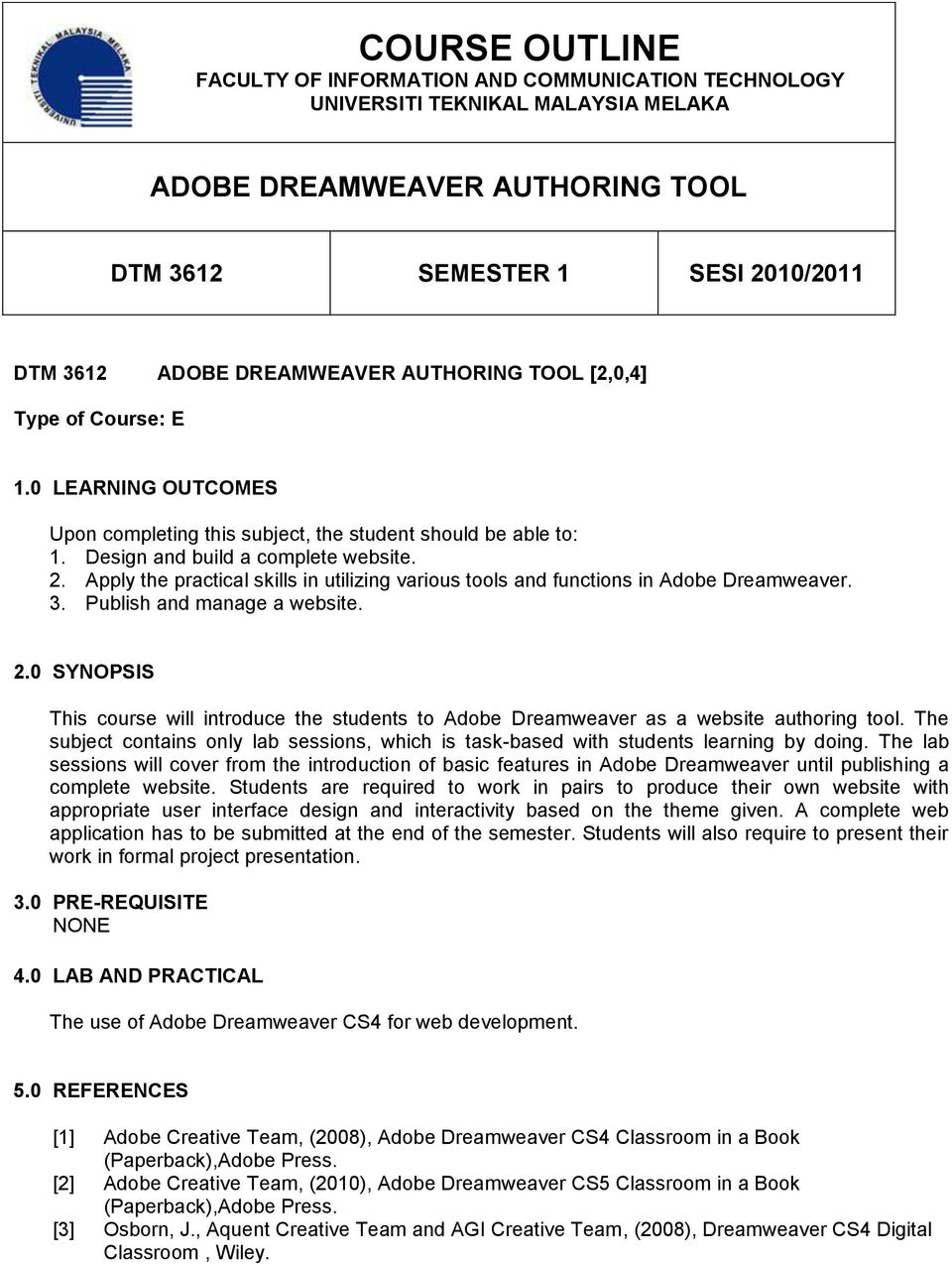 Apply the practical skills in utilizing various tools and functions in Adobe Dreamweaver. 3. Publish and manage a website. 2.