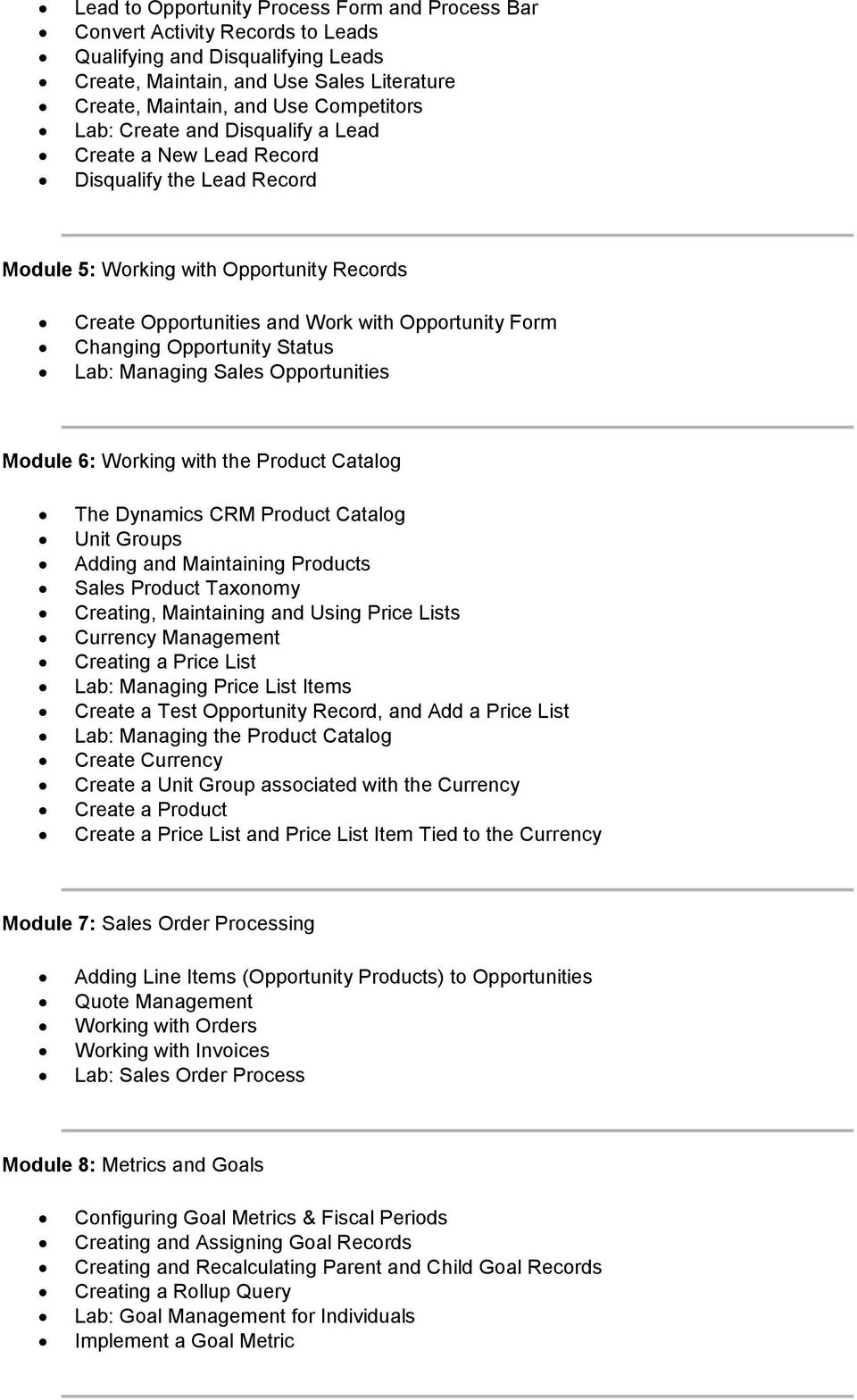 Opportunity Status Lab: Managing Sales Opportunities Module 6: Working with the Product Catalog The Dynamics CRM Product Catalog Unit Groups Adding and Maintaining Products Sales Product Taxonomy