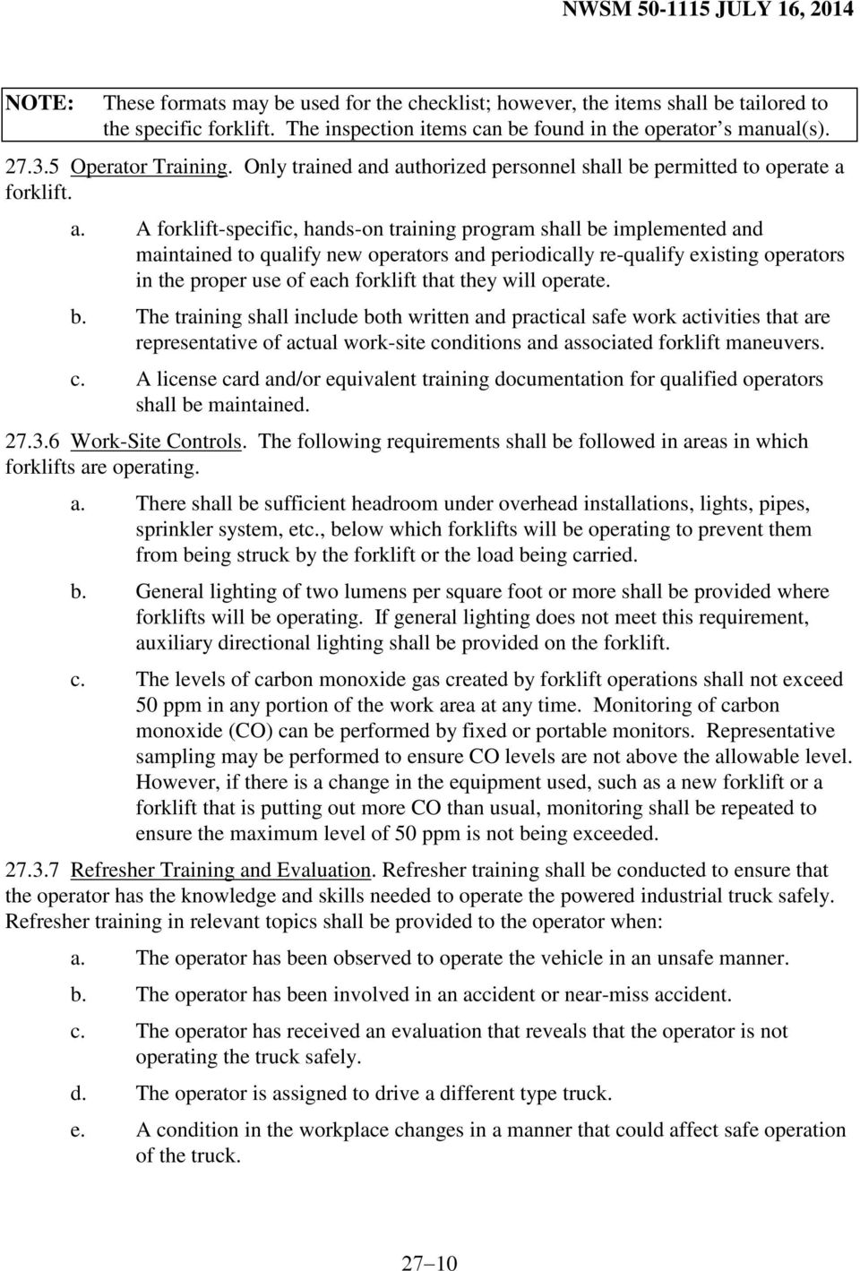 d authorized personnel shall be permitted to operate a forklift. a. A forklift-specific, hands-on training program shall be implemented and maintained to qualify new operators and periodically