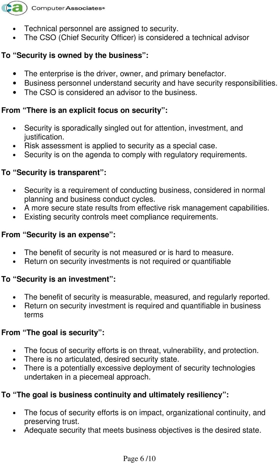 Business personnel understand security and have security responsibilities. The CSO is considered an advisor to the business.