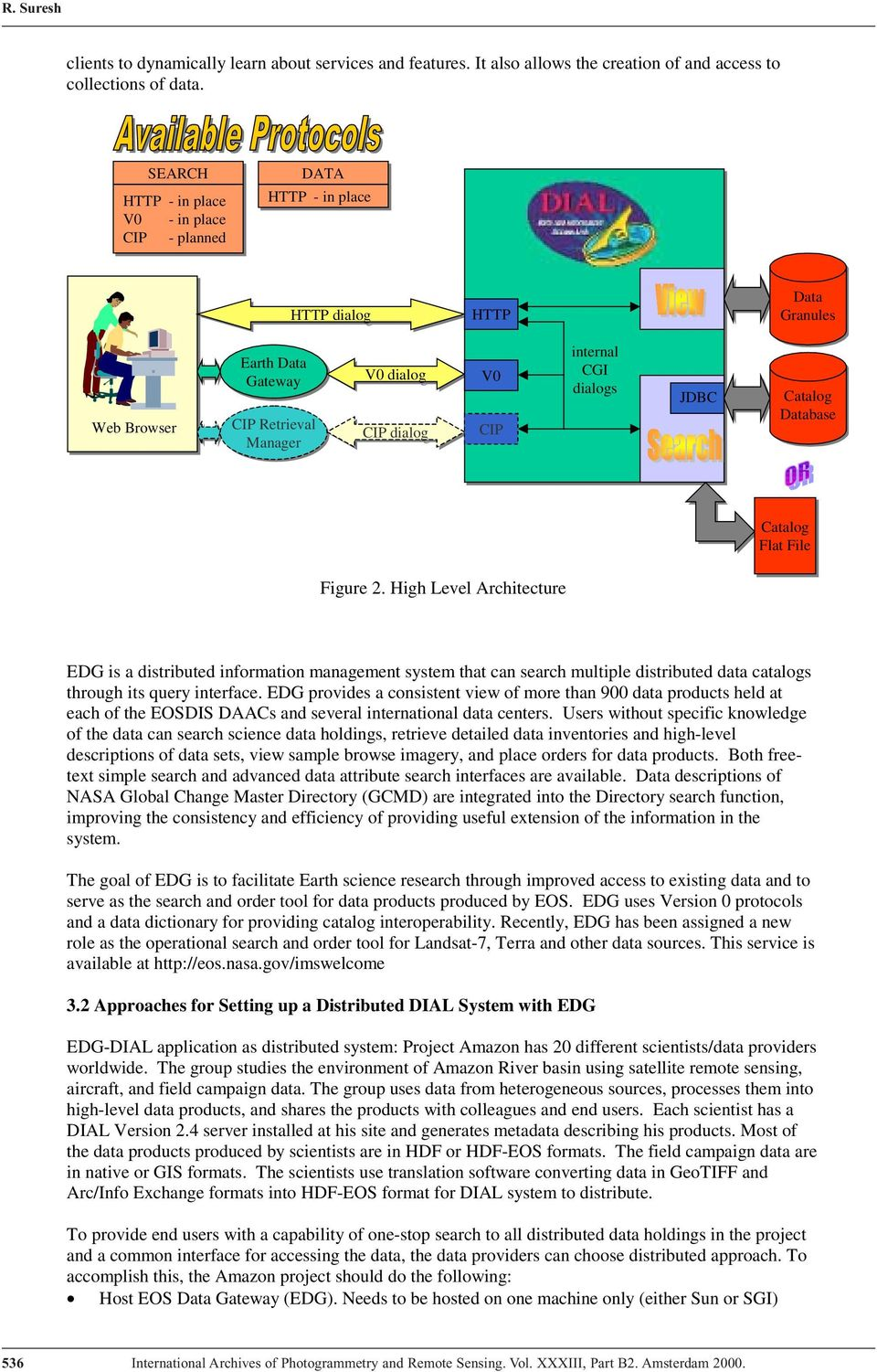 base Flat File Figure 2. High Level Architecture EDG is a distributed information management system that can search multiple distributed data catalogs through its query interface.