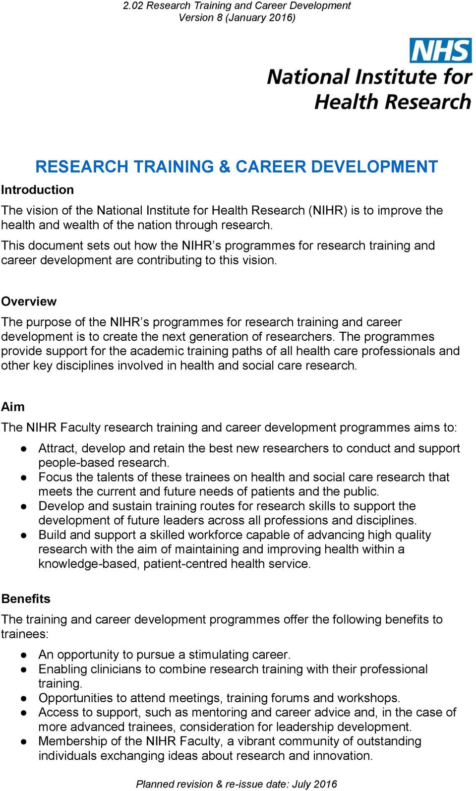 Overview The purpose of the NIHR s programmes for research training and career development is to create the next generation of researchers.