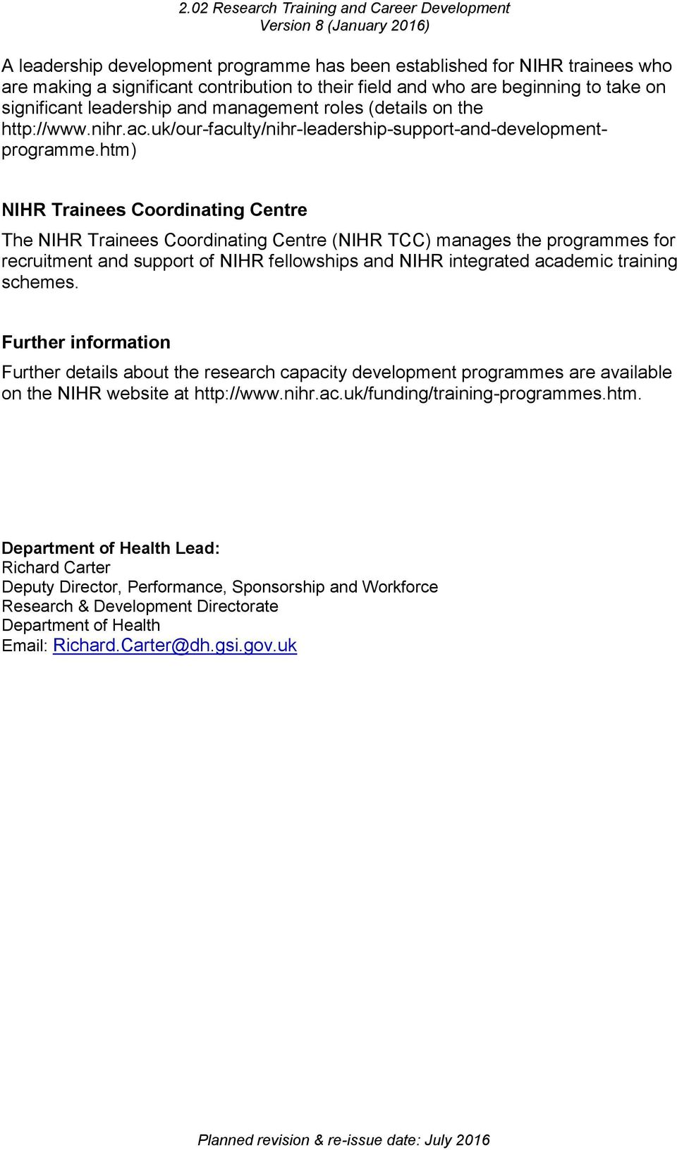 htm) NIHR Trainees Coordinating Centre The NIHR Trainees Coordinating Centre (NIHR TCC) manages the programmes for recruitment and support of NIHR fellowships and NIHR integrated academic training