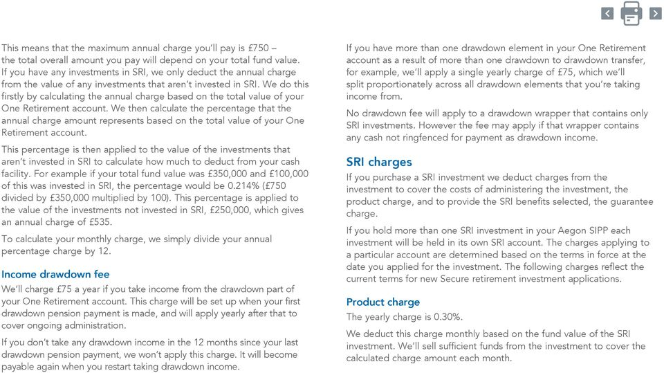 We do this firstly by calculating the annual charge based on the total value of your One Retirement account.