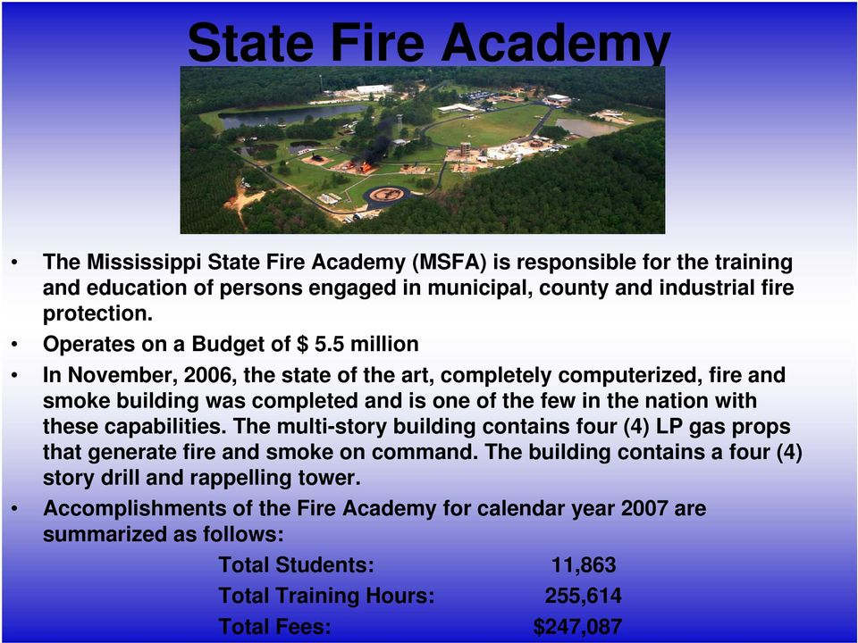 5 million In November, 2006, the state of the art, completely computerized, fire and smoke building was completed and is one of the few in the nation with these capabilities.