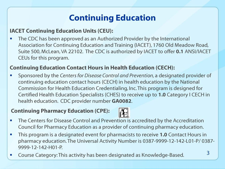 Continuing Education Contact Hours in Health Education (CECH): Sponsored by the Centers for Disease Control and Prevention, a designated provider of continuing education contact hours (CECH) in