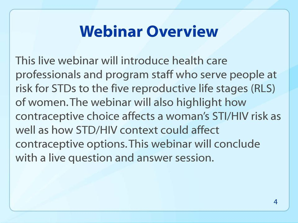 The webinar will also highlight how contraceptive choice affects a woman s STI/HIV risk as well as