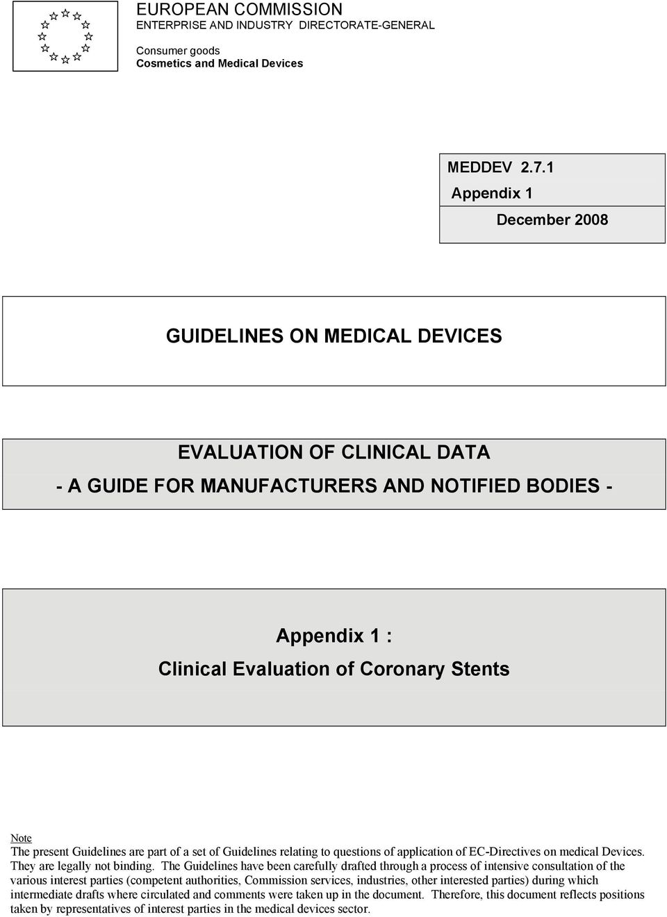 present Guidelines are part of a set of Guidelines relating to questions of application of EC-Directives on medical Devices. They are legally not binding.