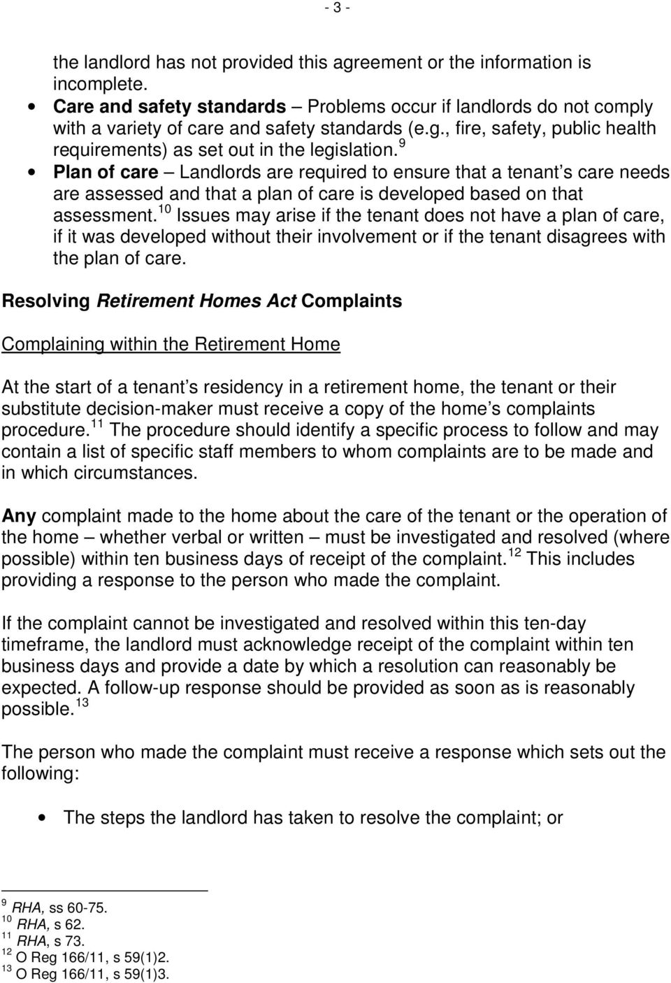 9 Plan of care Landlords are required to ensure that a tenant s care needs are assessed and that a plan of care is developed based on that assessment.
