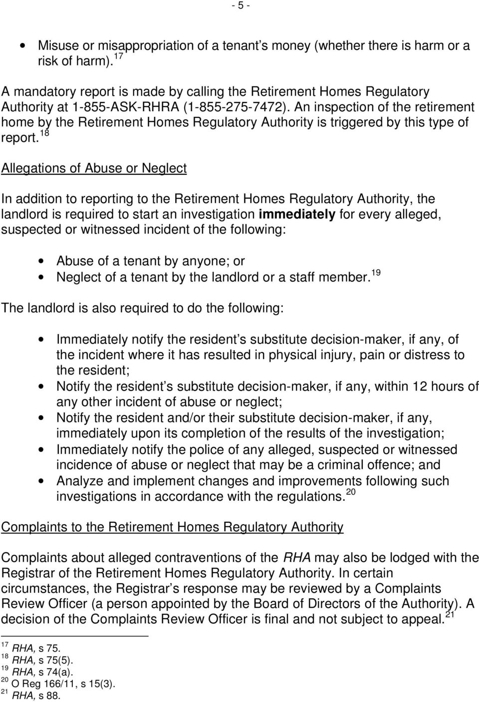 An inspection of the retirement home by the Retirement Homes Regulatory Authority is triggered by this type of report.