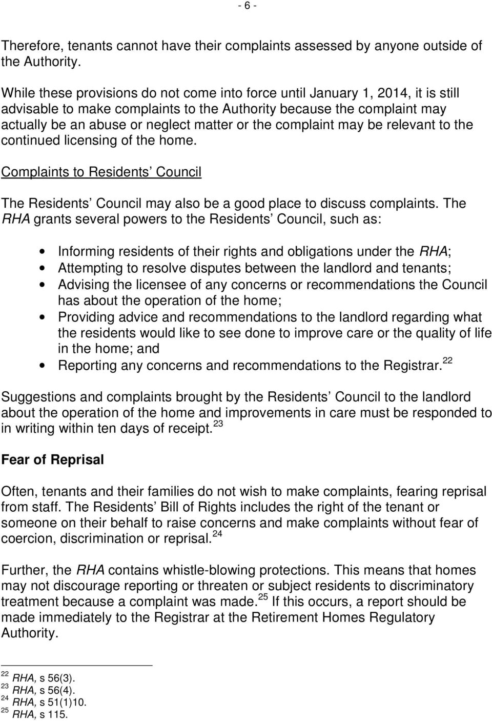 complaint may be relevant to the continued licensing of the home. Complaints to Residents Council The Residents Council may also be a good place to discuss complaints.
