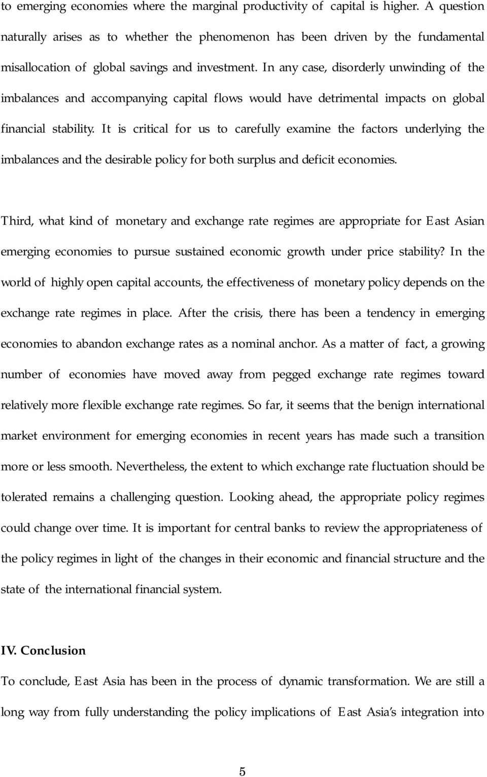 In any case, disorderly unwinding of the imbalances and accompanying capital flows would have detrimental impacts on global financial stability.