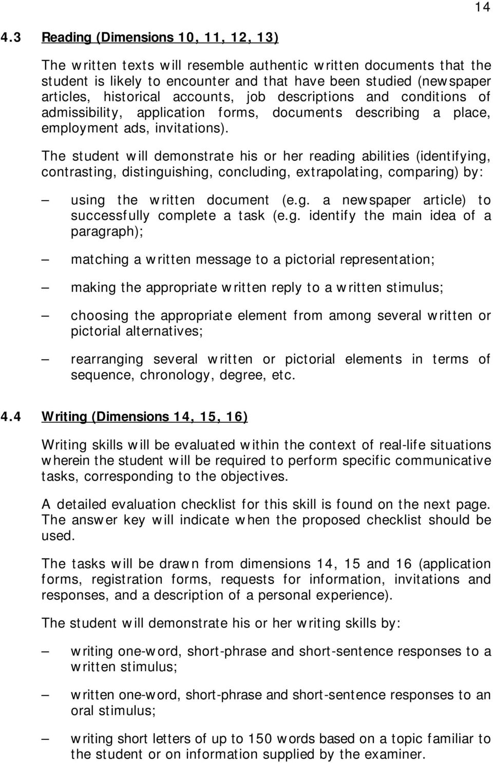 The student will demonstrate his or her reading abilities (identifying, contrasting, distinguishing, concluding, extrapolating, comparing) by: using the written document (e.g. a newspaper article) to successfully complete a task (e.