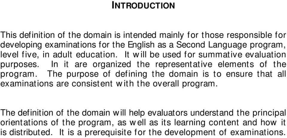 The purpose of defining the domain is to ensure that all examinations are consistent with the overall program.