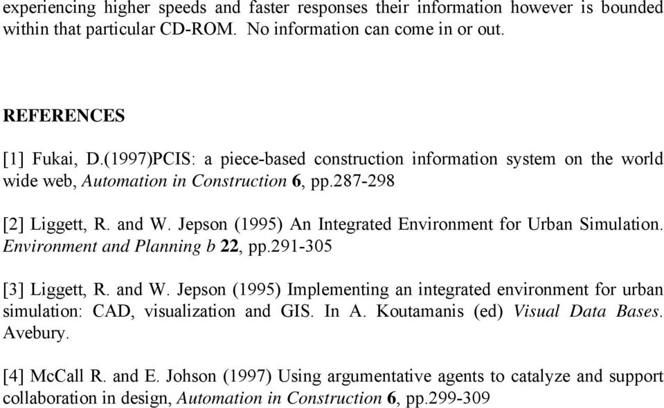 Jepson (1995) An Integrated Environment for Urban Simulation. Environment and Planning b 22, pp.291-305 [3] Liggett, R. and W.