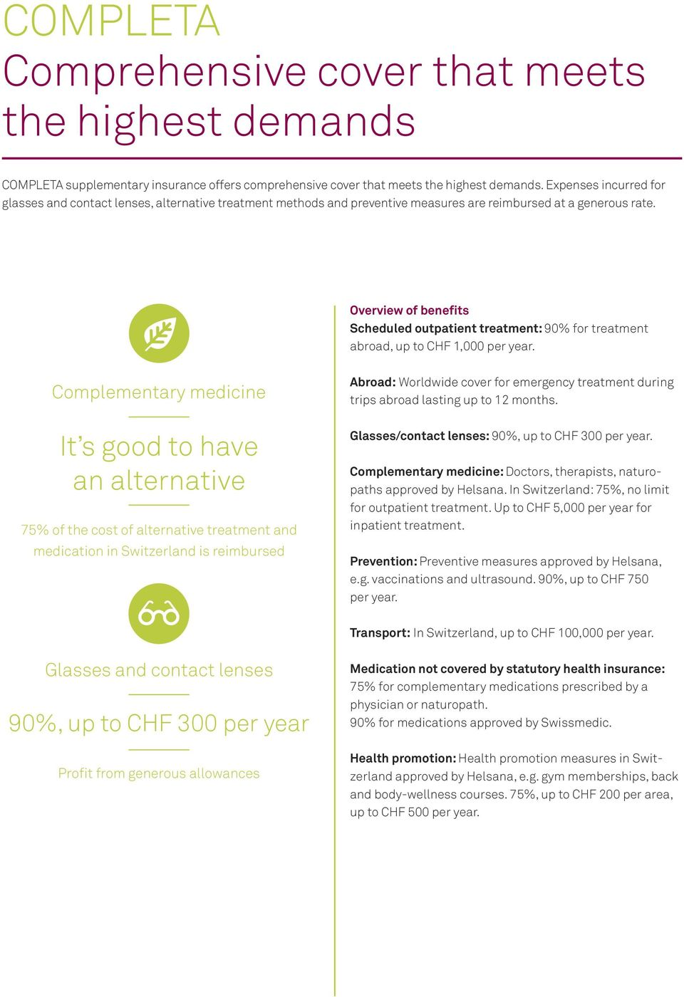 Overview of benefits Scheduled outpatient treatment: 90% for treatment abroad, up to CHF 1,000 per year.
