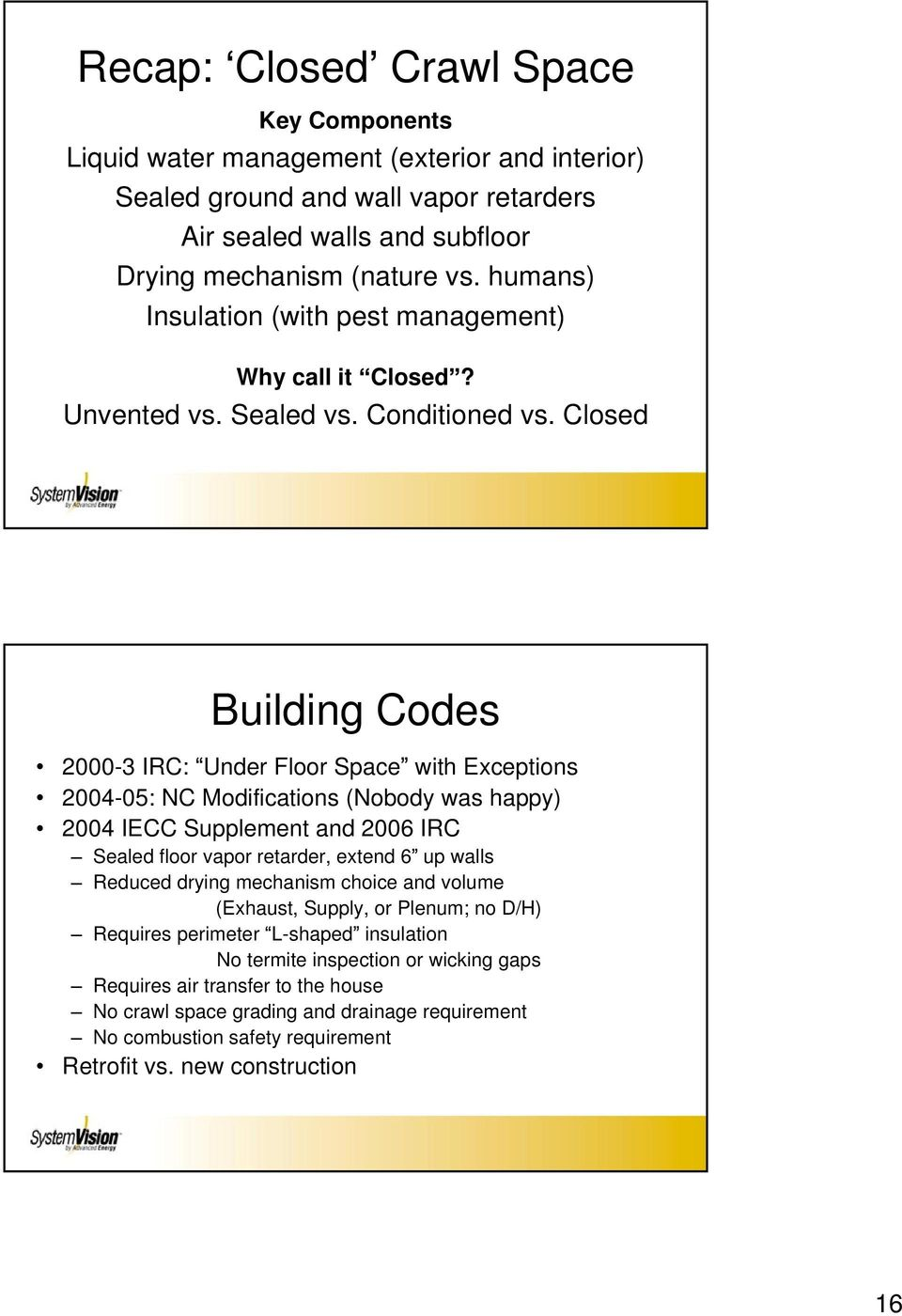 Closed Building Codes 2000-3 IRC: Under Floor Space with Exceptions 2004-05: NC Modifications (Nobody was happy) 2004 IECC Supplement and 2006 IRC Sealed floor vapor retarder, extend 6 up walls