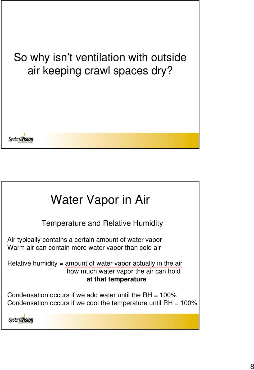 can contain more water vapor than cold air Relative humidity = amount of water vapor actually in the air how much