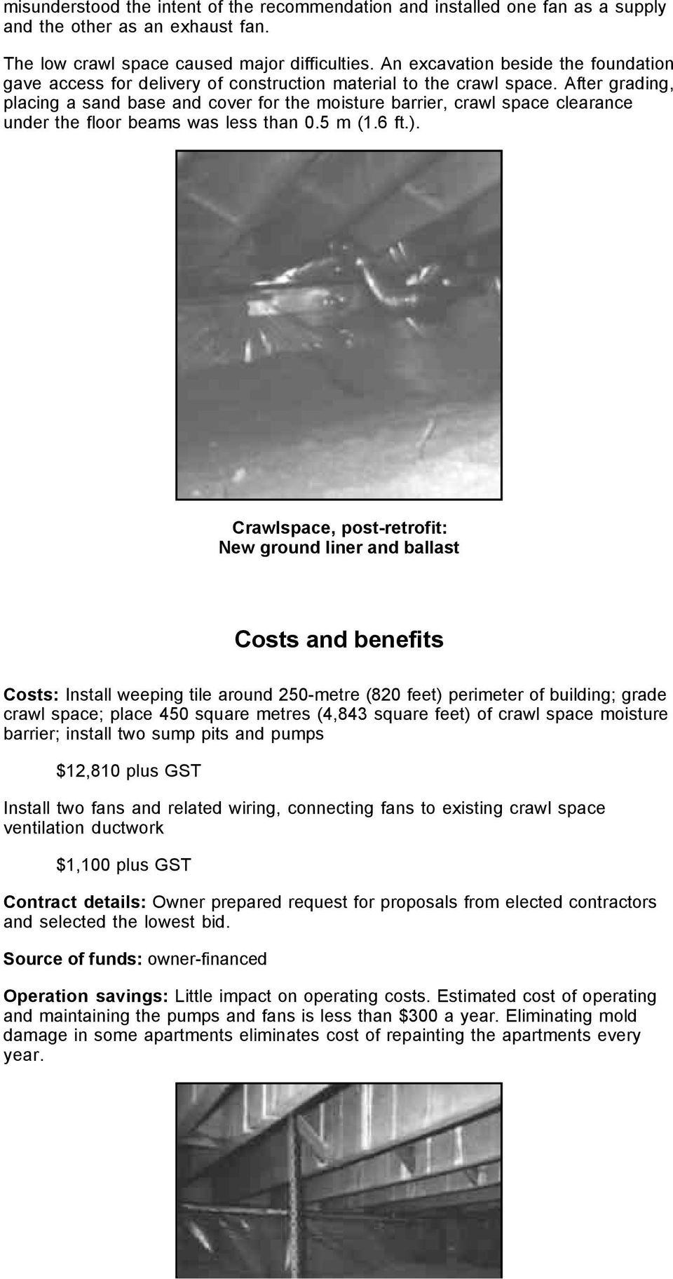 After grading, placing a sand base and cover for the moisture barrier, crawl space clearance under the floor beams was less than 0.5 m (1.6 ft.).