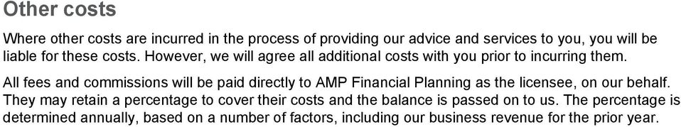 All fees and commissions will be paid directly to AMP Financial Planning as the licensee, on our behalf.