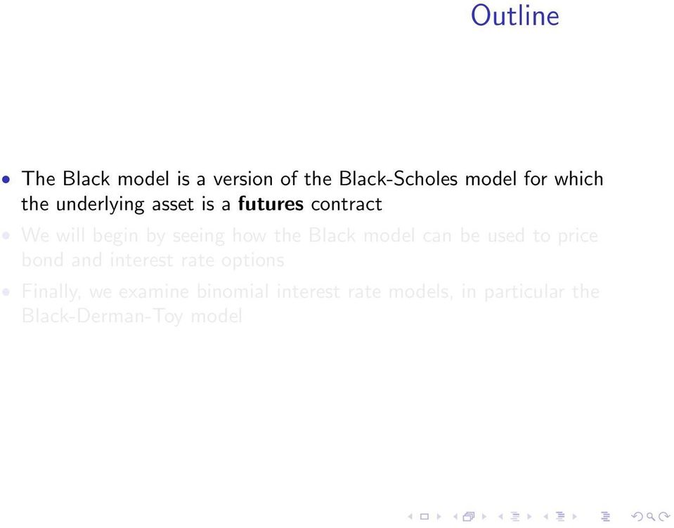Black model can be used to price bond and interest rate options Finally, we