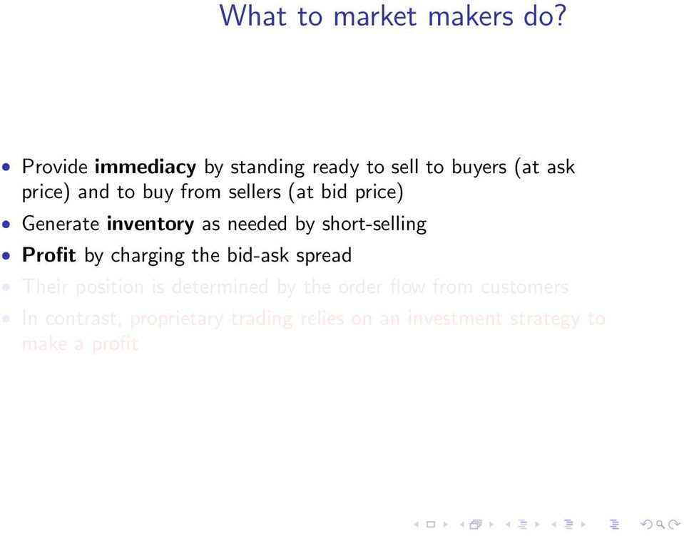 sellers (at bid price) Generate inventory as needed by short-selling Profit by charging