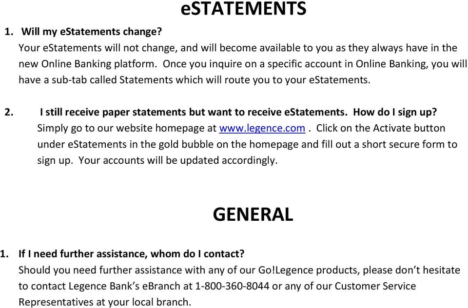 I still receive paper statements but want to receive estatements. How do I sign up? Simply go to our website homepage at www.legence.com.