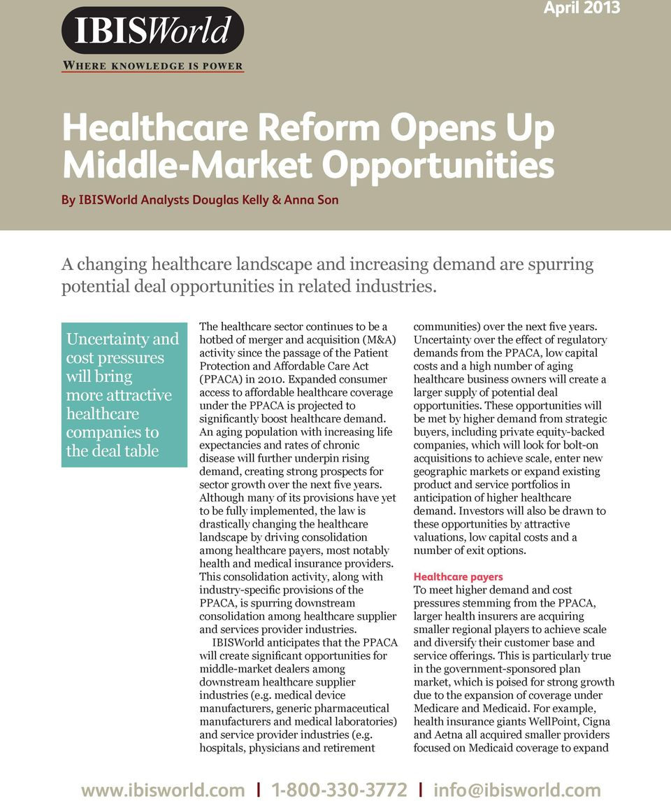 Uncertainty and cost pressures will bring more attractive healthcare companies to the deal table The healthcare sector continues to be a hotbed of merger and acquisition (M&A) activity since the