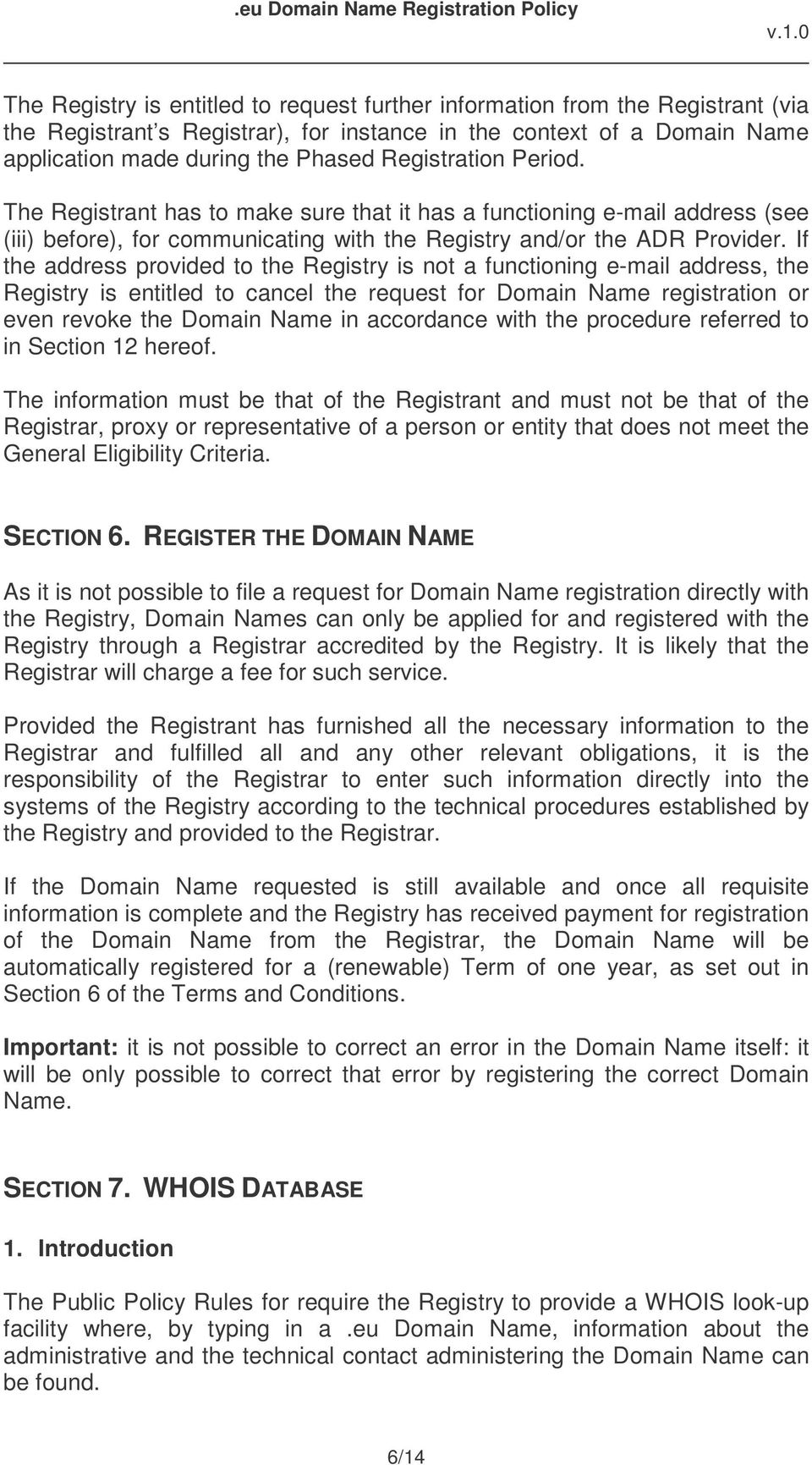 If the address provided to the Registry is not a functioning e-mail address, the Registry is entitled to cancel the request for Domain Name registration or even revoke the Domain Name in accordance