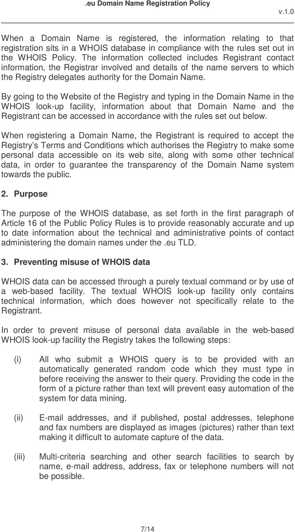 By going to the Website of the Registry and typing in the Domain Name in the WHOIS look-up facility, information about that Domain Name and the Registrant can be accessed in accordance with the rules