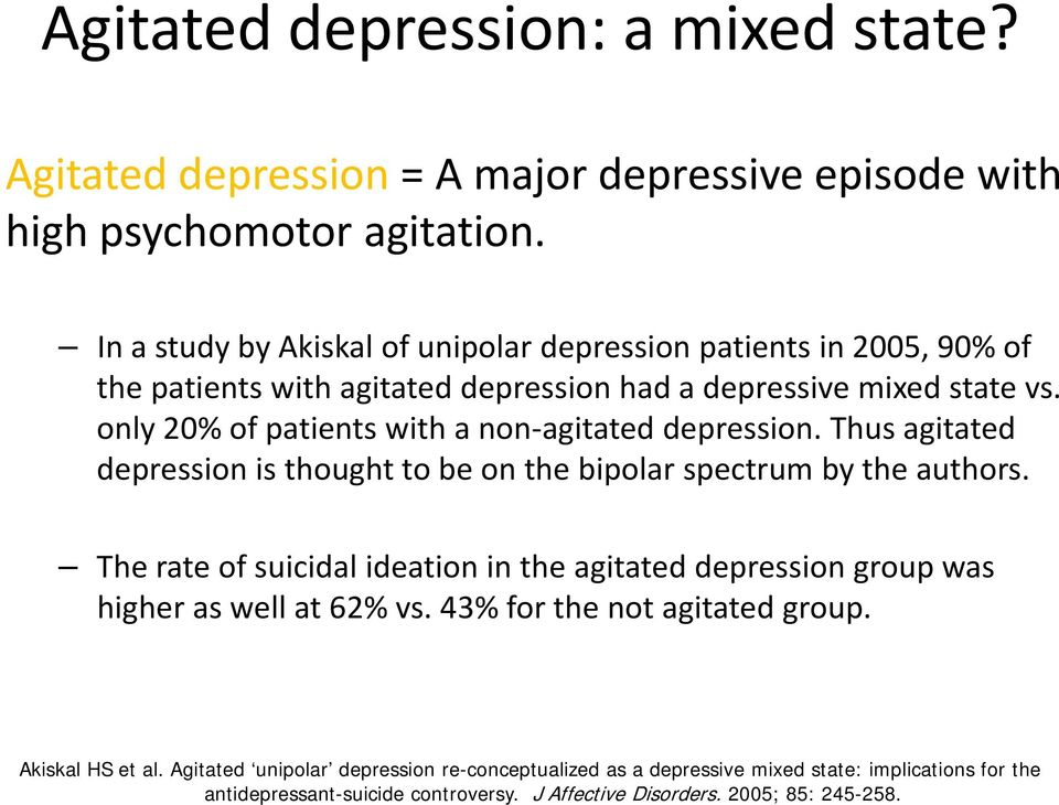 only 20% of patients with a non agitated depression. Thus agitated depression is thought to be on the bipolar spectrum by the authors.