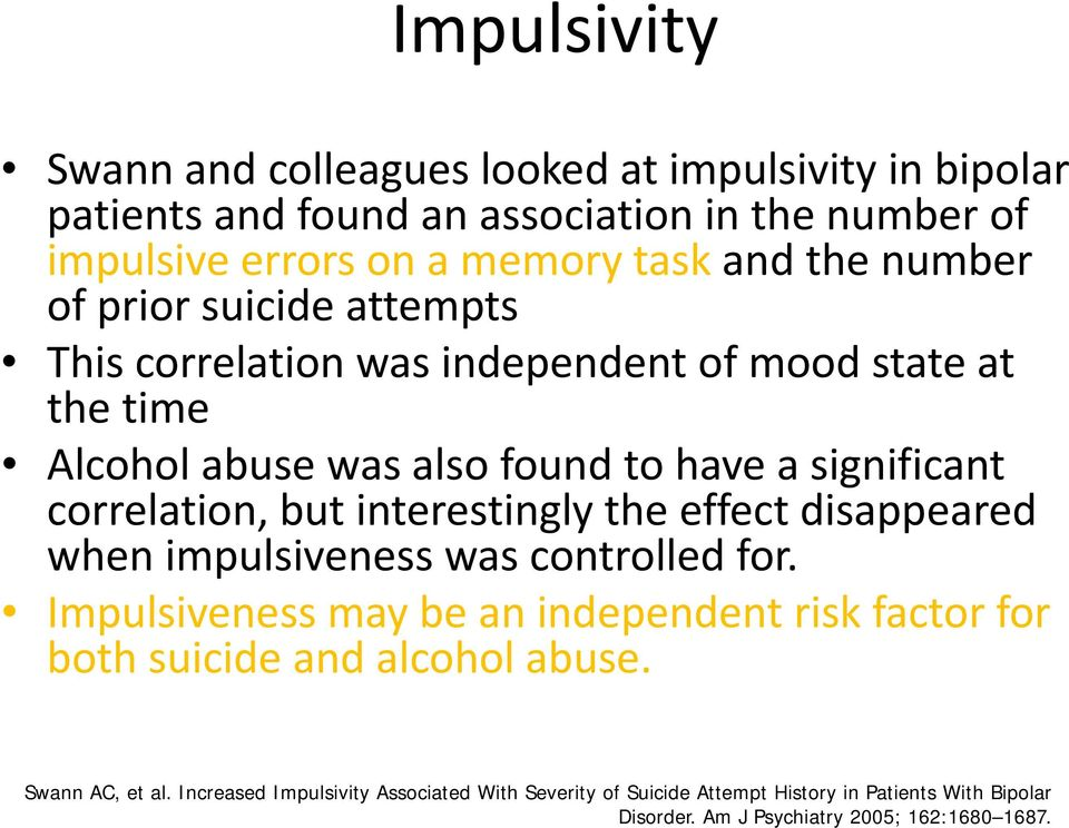 interestingly the effect disappeared when impulsiveness was controlled for. Impulsiveness may be an independent risk factor for both suicide and alcohol abuse.