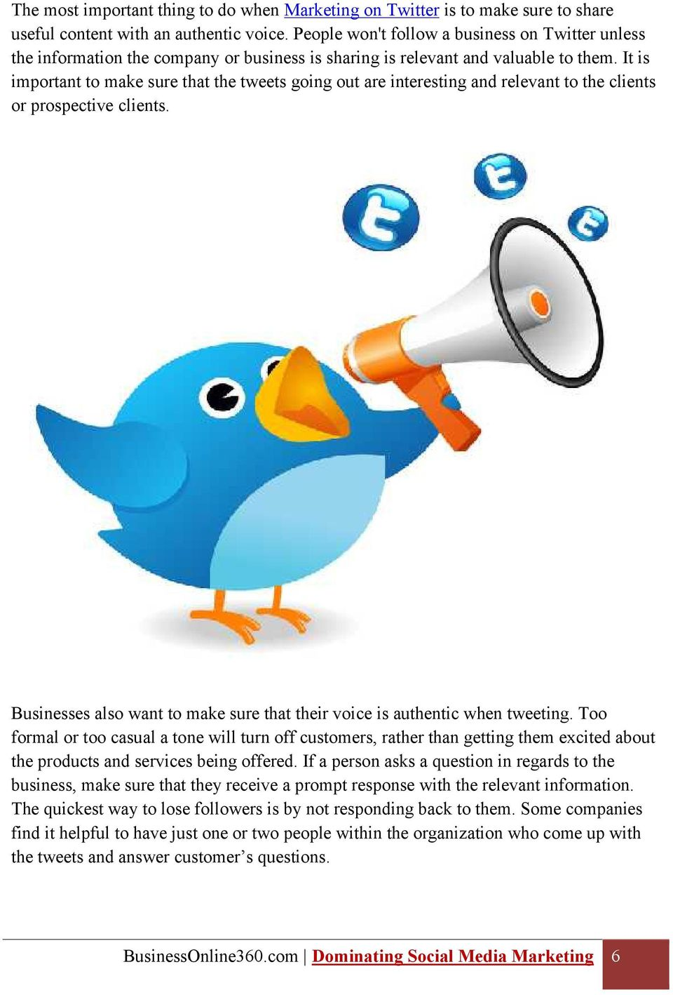 It is important to make sure that the tweets going out are interesting and relevant to the clients or prospective clients.